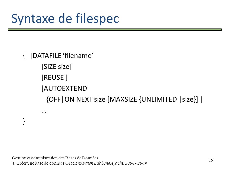 Syntaxe de filespec { [DATAFILE 'filename' [SIZE size] [REUSE ]